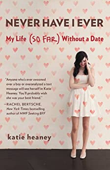 """""""Never Have I Ever: My Life (So Far) Without a Date (English Edition)"""",作者:[Heaney, Katie]"""