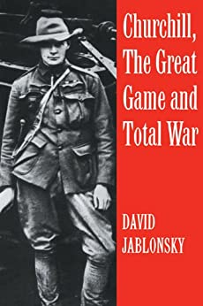 """""""Churchill, the Great Game and Total War (Cass Series on Politics and Military Affairs in the Twentieth Century; 5) (English Edition)"""",作者:[Jablonsky, David]"""
