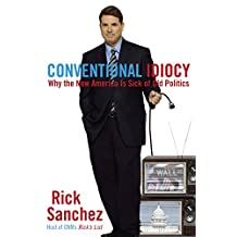 Conventional Idiocy: Why the New America is Sick of Old Politics (English Edition)