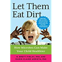 Let Them Eat Dirt: How Microbes Can Make Your Child Healthier (English Edition)