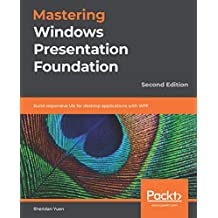 Mastering Windows Presentation Foundation: Build responsive UIs for desktop applications with WPF, 2nd Edition (English Edition)