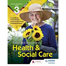 CACHE Technical Level 3 Extended Diploma in Health and Social Care (Cache Level 3) (English Edition)
