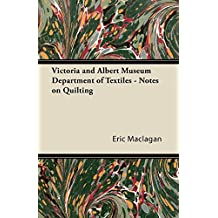 Victoria and Albert Museum Department of Textiles - Notes on Quilting (English Edition)