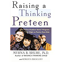 "Raising a Thinking Preteen: The ""I Can Problem Solve"" Program for 8- to 12- Year-Olds (English Edition)"