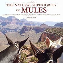 The Natural Superiority of Mules: A Celebration of One of the Most Intelligent, Sure-Footed, and Misunderstood Animals in the World, Second Edition (English Edition)