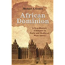 African Dominion: A New History of Empire in Early and Medieval West Africa (English Edition)