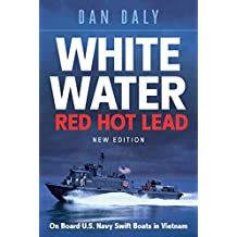 White Water Red Hot Lead: On Board U.S. Navy Swift Boats in Vietnam (English Edition)