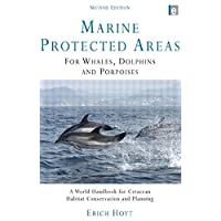 Marine Protected Areas for Whales Dolphins and Porpoises: A World Handbook for Cetacean Habitat Conservation