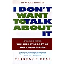 I Don't Want to Talk About It: Overcoming the Secret Legacy of Male Depression (English Edition)