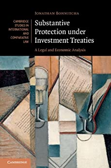 """Substantive Protection under Investment Treaties: A Legal and Economic Analysis (Cambridge Studies in International and Comparative Law Book 110) (English Edition)"",作者:[Bonnitcha, Jonathan]"