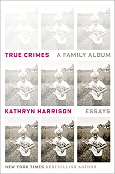 """True Crimes: A Family Album (English Edition)"",作者:[Harrison, Kathryn]"