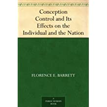 Conception Control and Its Effects on the Individual and the Nation (English Edition)