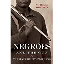 Negroes and the Gun: The Black Tradition of Arms (English Edition)