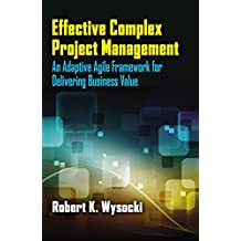 Effective Complex Project Management: An Adaptive Agile Framework for Delivering Business Value (English Edition)