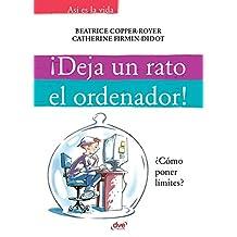 ¡Deja un rato el ordenador! (Spanish Edition)