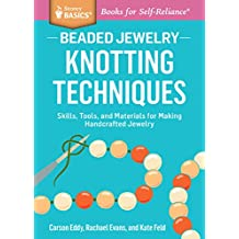 Beaded Jewelry: Knotting Techniques: Skills, Tools, and Materials for Making Handcrafted Jewelry. A Storey BASICS® Title (English Edition)