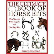 The Ultimate Book of Horse Bits: What They Are, What They Do, and How They Work (English Edition)