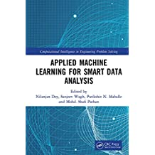 Applied Machine Learning for Smart Data Analysis (Computational Intelligence in Engineering Problem Solving) (English Edition)