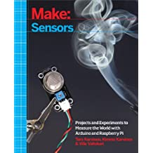 Make: Sensors: A Hands-On Primer for Monitoring the Real World with Arduino and Raspberry Pi (English Edition)