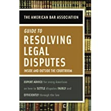 American Bar Association Guide to Resolving Legal Disputes: Inside and Outside the Courtroom (English Edition)