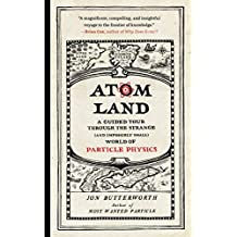 Atom Land: A Guided Tour Through the Strange (and Impossibly Small) World of Particle Physics (English Edition)