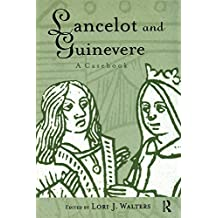 Lancelot and Guinevere: A Casebook (Arthurian Characters and Themes 4) (English Edition)