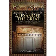 Unearthing the Family of Alexander the Great: The Remarkable Discovery of the Royal Tombs of Macedon (English Edition)