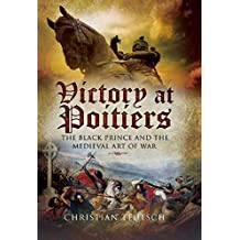 Victory at Poitiers: The Black Prince and the Medieval Art of War (Campaign Chronicles) (English Edition)