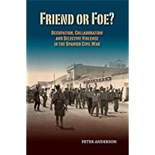 Friend or Foe?: Occupation, Collaboration and Selective Violence in the Spanish Civil War (Canada Blanch / Sussex Academic Studies on Contemporary Spain) (English Edition)