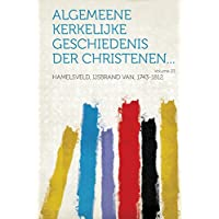 Algemeene Kerkelijke Geschiedenis Der Christenen... Volume 23