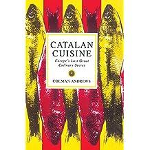 Catalan Cuisine: Europe's Last Great Culinary Secret (English Edition)