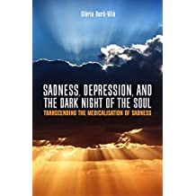 Sadness, Depression, and the Dark Night of the Soul: Transcending the Medicalisation of Sadness (English Edition)
