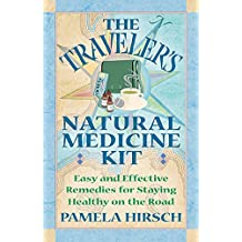 The Traveler's Natural Medicine Kit: Easy and Effective Remedies for Staying Healthy on the Road (English Edition)