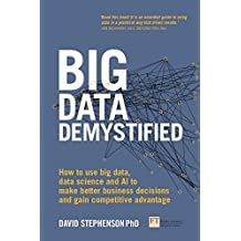 Big Data Demystified: How to use big data, data science and AI to make better business decisions and gain competitive advantage (English Edition)