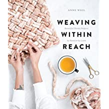 Weaving Within Reach: Beautiful Woven Projects by Hand or by Loom (English Edition)