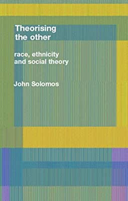 Race, Ethnicity and Social Theory: Theorizing the Other.pdf