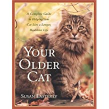 Your Older Cat: A Complete Guide to Nutrition, Natural Health Remedies, and Veterinary Care (English Edition)