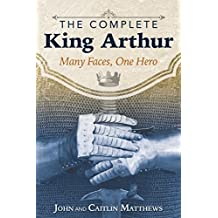 The Complete King Arthur: Many Faces, One Hero (English Edition)