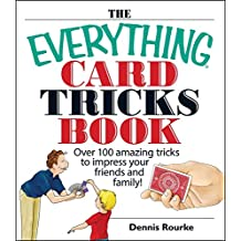 The Everything Card Tricks Book: Over 100 Amazing Tricks to Impress Your Friends And Family! (Everything®) (English Edition)