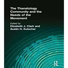 The Thanatology Community and the Needs of the Movement (English Edition)