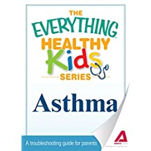 The Everything Parent's Guide to Children with Asthma: Professional advice to help your child manage symptoms, be more active, and breathe better (Everything®) (English Edition)