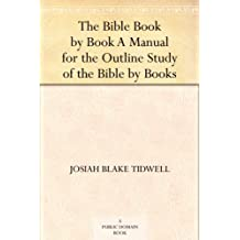 The Bible Book by Book A Manual for the Outline Study of the Bible by Books (English Edition)