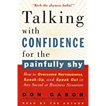 Talking with Confidence for the Painfully Shy: How to Overcome Nervousness, Speak-Up, and Speak Out in Any Social or Business S  ituation (English Edition)