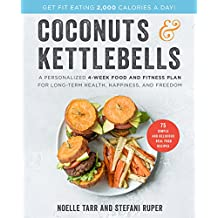Coconuts and Kettlebells: A Personalized 4-Week Food and Fitness Plan for Long-Term Health, Happiness, and Freedom (English Edition)