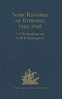 """""""Some Records of Ethiopia, 1593-1646: Being Extracts from The History of High Ethiopia or Abassia by Manoel de Almeida Together with Bahrey's History of ... Second Series Book 107) (English Edition)"""",作者:[Huntingford, G.W.B.]"""
