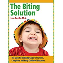 The Biting Solution: The Expert's No-Biting Guide for Parents, Caregivers, and Early Childhood Educators (English Edition)