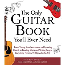 The Only Guitar Book You'll Ever Need: From Tuning Your Instrument and Learning Chords to Reading Music and Writing Songs, Everything You Need to Play like the Best (English Edition)