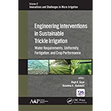 Engineering Interventions in Sustainable Trickle Irrigation: Irrigation Requirements and Uniformity, Fertigation, and Crop Performance (Innovations in ... Biological Engineering) (English Edition)