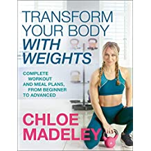 Transform Your Body With Weights: Complete Workout and Meal Plans From Beginner to Advanced (English Edition)