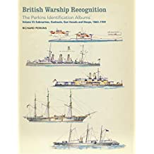 British Warship Recognition: The Perkins Identification Albums: Volume VI: Submarines, Gunboats, Gun Vessels and Sloops, 1860–1939 (English Edition)